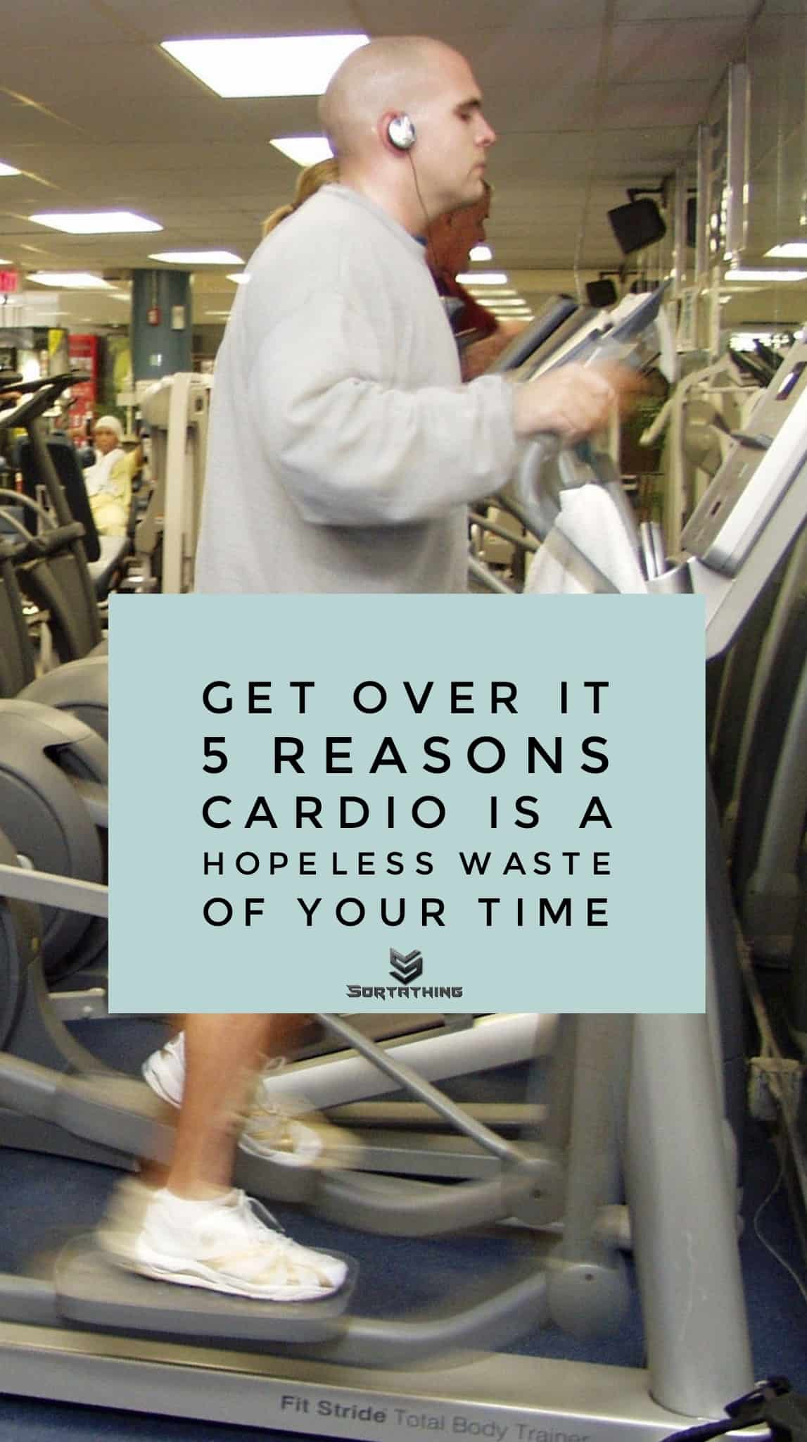 Weight - Expensive - Cardio Waste of Time