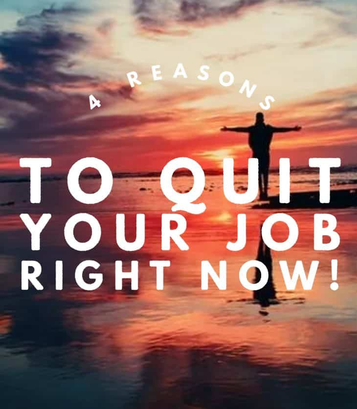 4 Reason to quit your job right now